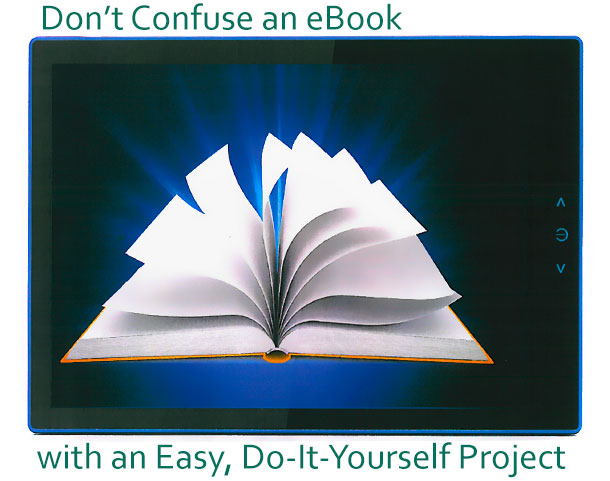 Don't Confuse an eBook with an Easy, Do-It-Yourself Project